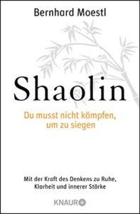 Buchcover: Shaolin - Du musst nicht kämpfen um zu siegen von Bernhard Moestl